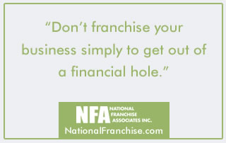 Don't franchise your business out of a financial hole!