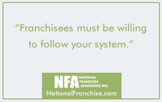 Franchisees must be willing to follow your system.